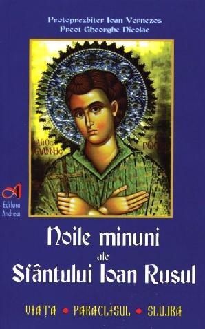 """Cartea """"Noile minuni ale Sfantului IOAN RUSUL. Viata, Paraclisul, Slujba"""""""